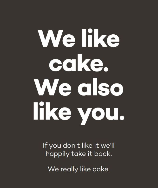 Poster. Text reads: We like cake. We also like you. If you don't like it, we'll happily take it back. We really like cake.